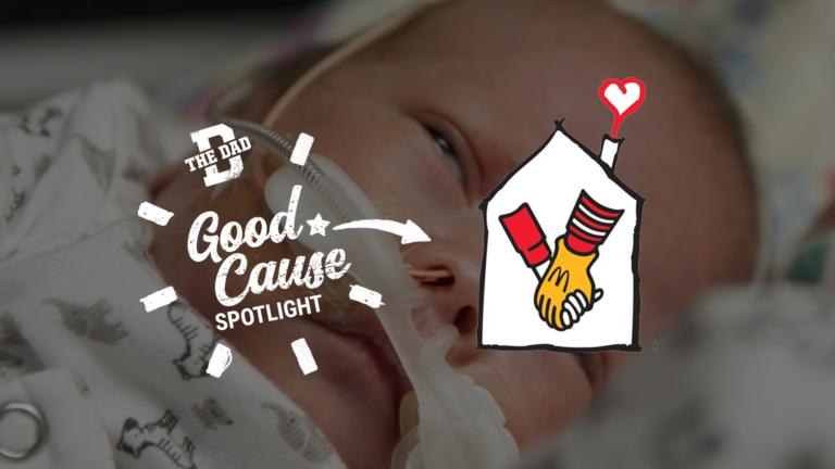 The Dad Good Cause Spotlight Presents... Ronald McDonald House Charities