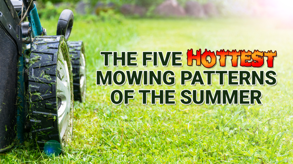 The 5 Hottest Mowing Patterns Of The Summer