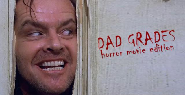 Dad Grades: Horror Movie Edition