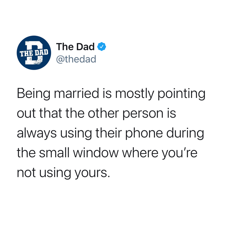 being married is mostly pointing out your partner is using the phone in the small window when you're not using yours