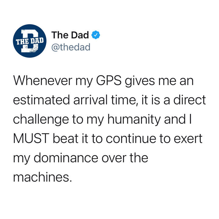 whenever my gps gives me an estimated arrival time it is a direct challenge