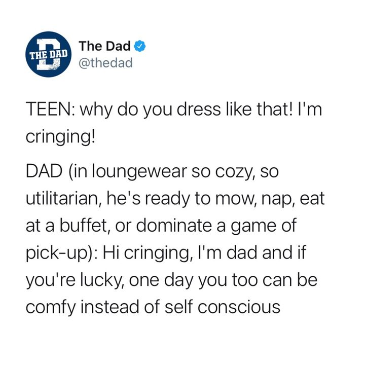 Hi cringing, I'm dad and if you're lucky, one day you too can be comfy
