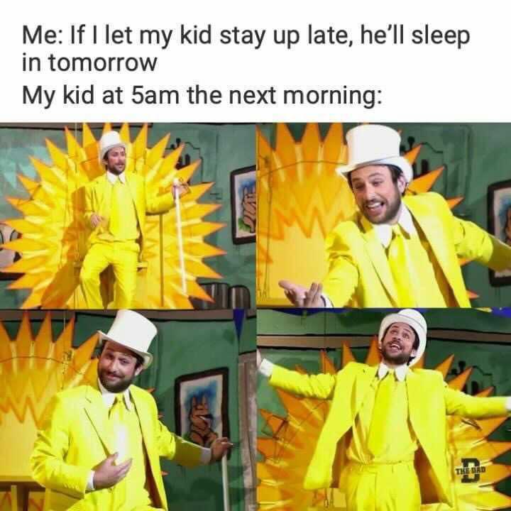 my kid at 5am the next morning