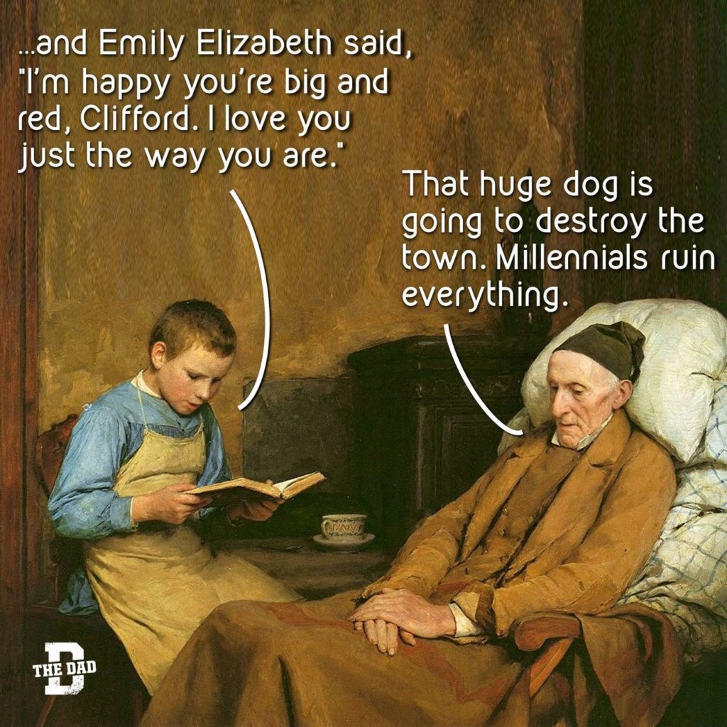 """Classic art meme: ...and Emily Elizabeth said, """"I'm happy you're big and red, Clifford. I love you just the way you are."""" Grandpa: """"That huge dog is going to destroy the town. Millennials ruin everything."""""""