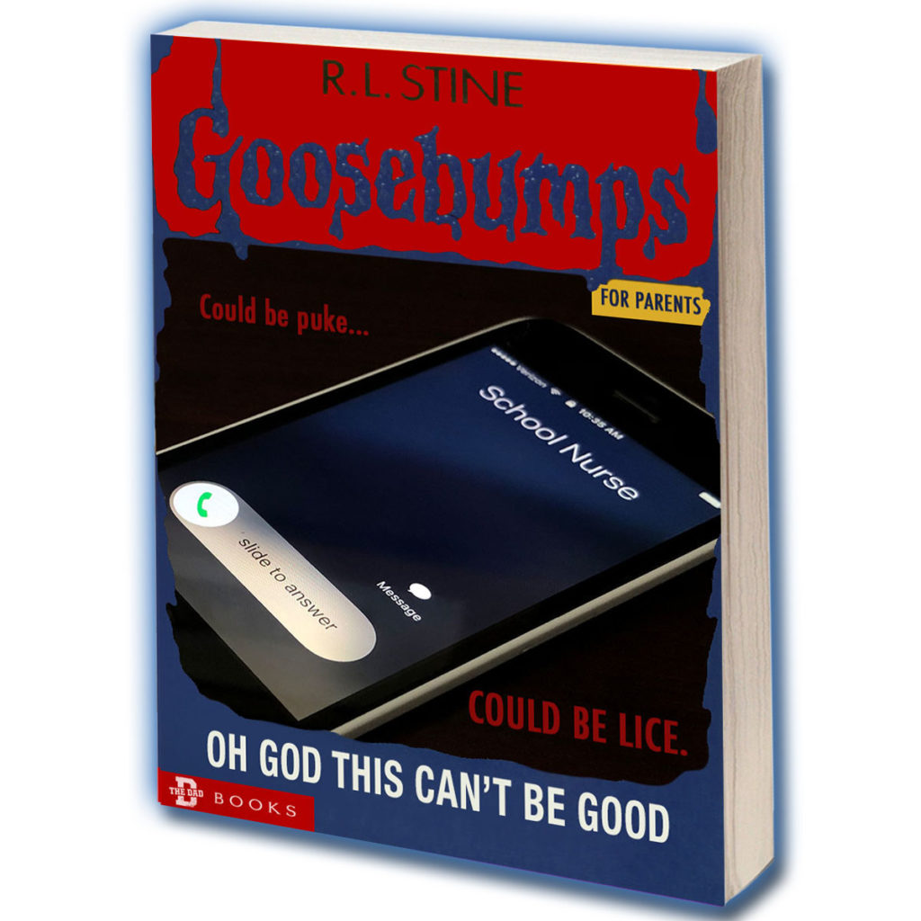 R.L. Stine Goosebumps FOR PARENTS. School Nurse is calling. Could be puke... Could be lice. OH GOD THIS CAN'T BE GOOD.