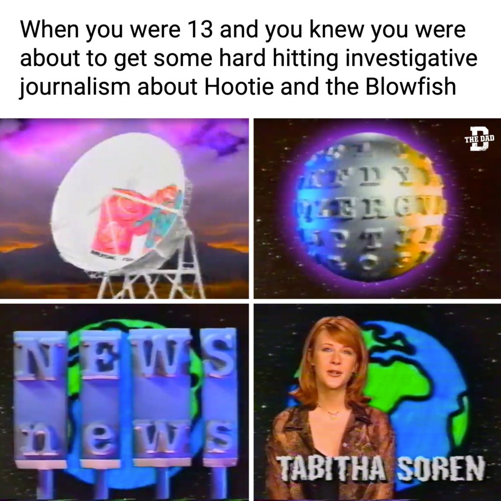 When you were 13 and you knew you were about to get some hard hitting investigative journalism from Hootie and the Blowfish