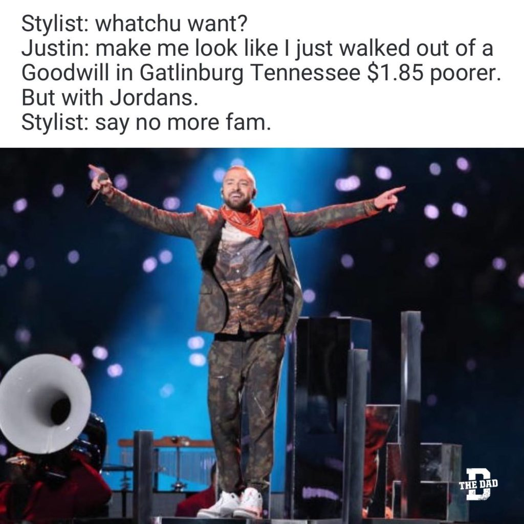 """Justin Timberlake meme from the 2018 Super Bowl """"Stylist: whatchu want? Justin: make me look like I just walked out of a Goodwill in Gatlinburg Tennessee $1.85 poorer. But with Jordans. Stylist: say no more fam."""""""