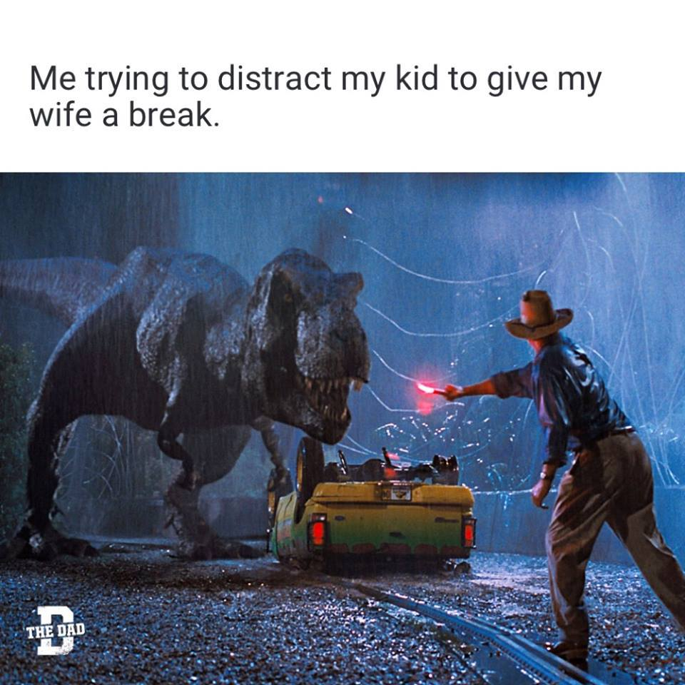 """Jurassic Park meme """"Me trying to distract my kid to give my wife a break"""" t-rex and flare"""
