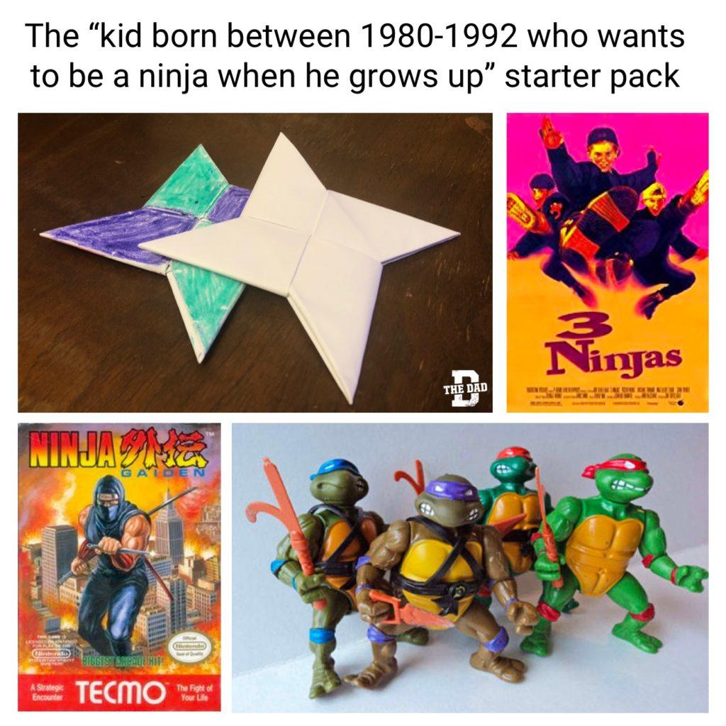"Meme The ""kid born between 1980-1992 who wants to be a ninja when he grows up"" starter pack. 3 ninjas. paper ninja stars. ninja gaiden, teenage mutant ninja turtles"