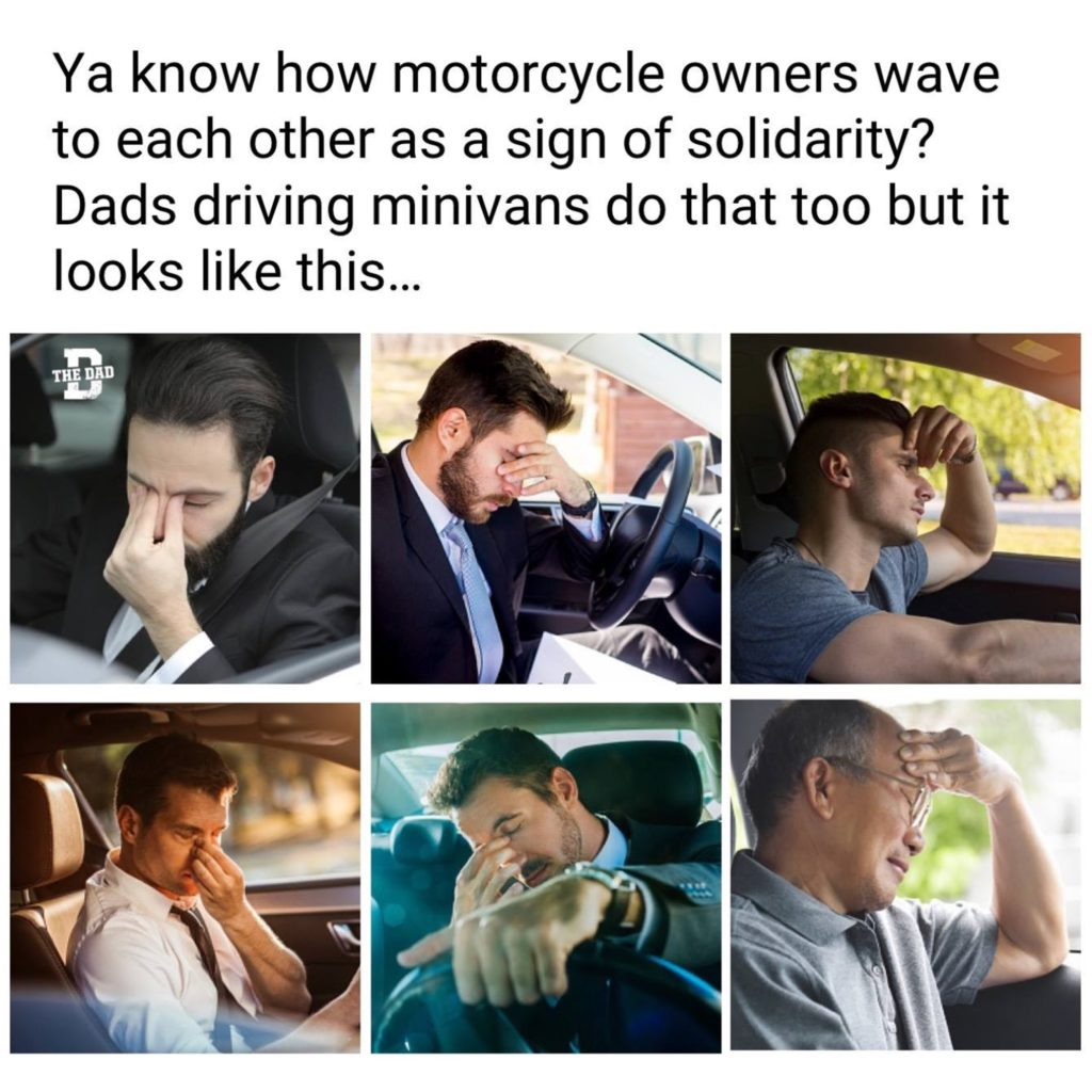 Ya know how motorcycle owners wave to each other as a sign of solidarity? Dads driving minivans do that too but it looks like this... meme, car, sigh