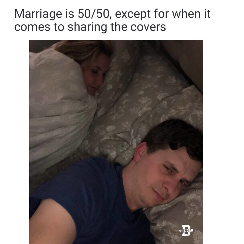 Marriage is 50/50, except for when it comes to sharing the covers. Home, bed, sleep, meme