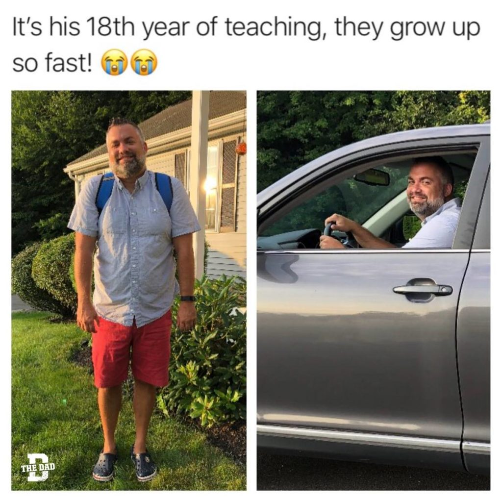 It's his 18th year of teaching, they grow up so fast! Dad, school, driving