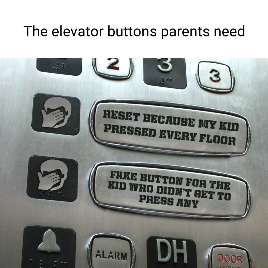 The elevator buttons parents need: reset because my kid pressed every floor, fake button for the kid who didn't get to press any. Meme, parenting, hack