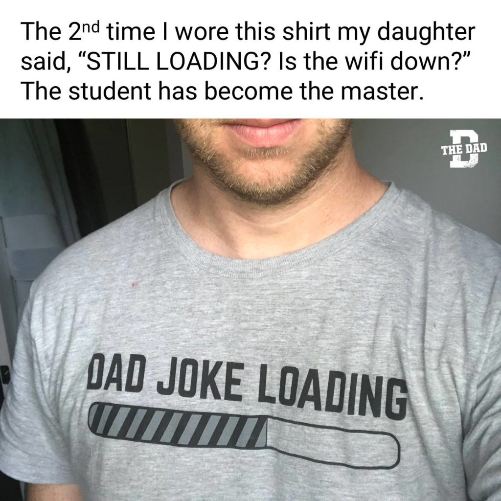 """The 2nd time I wore this shirt my daughter said, """"STILL LOADING? Is the wifi down?"""" The student has become the master. Meme, gear, shirt"""