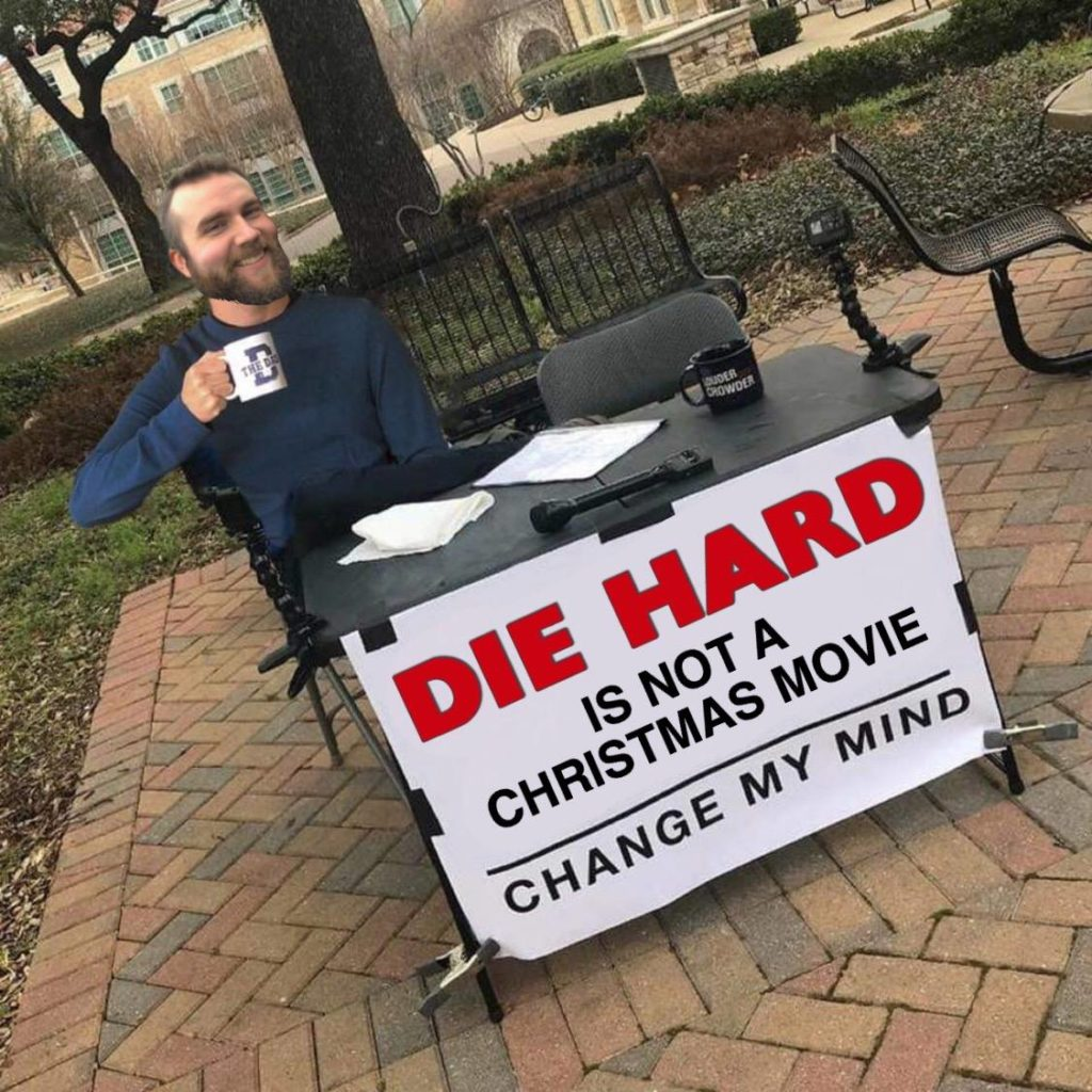 Die Hard is not a Christmas movie. Change my mind. Meme, movies, holiday