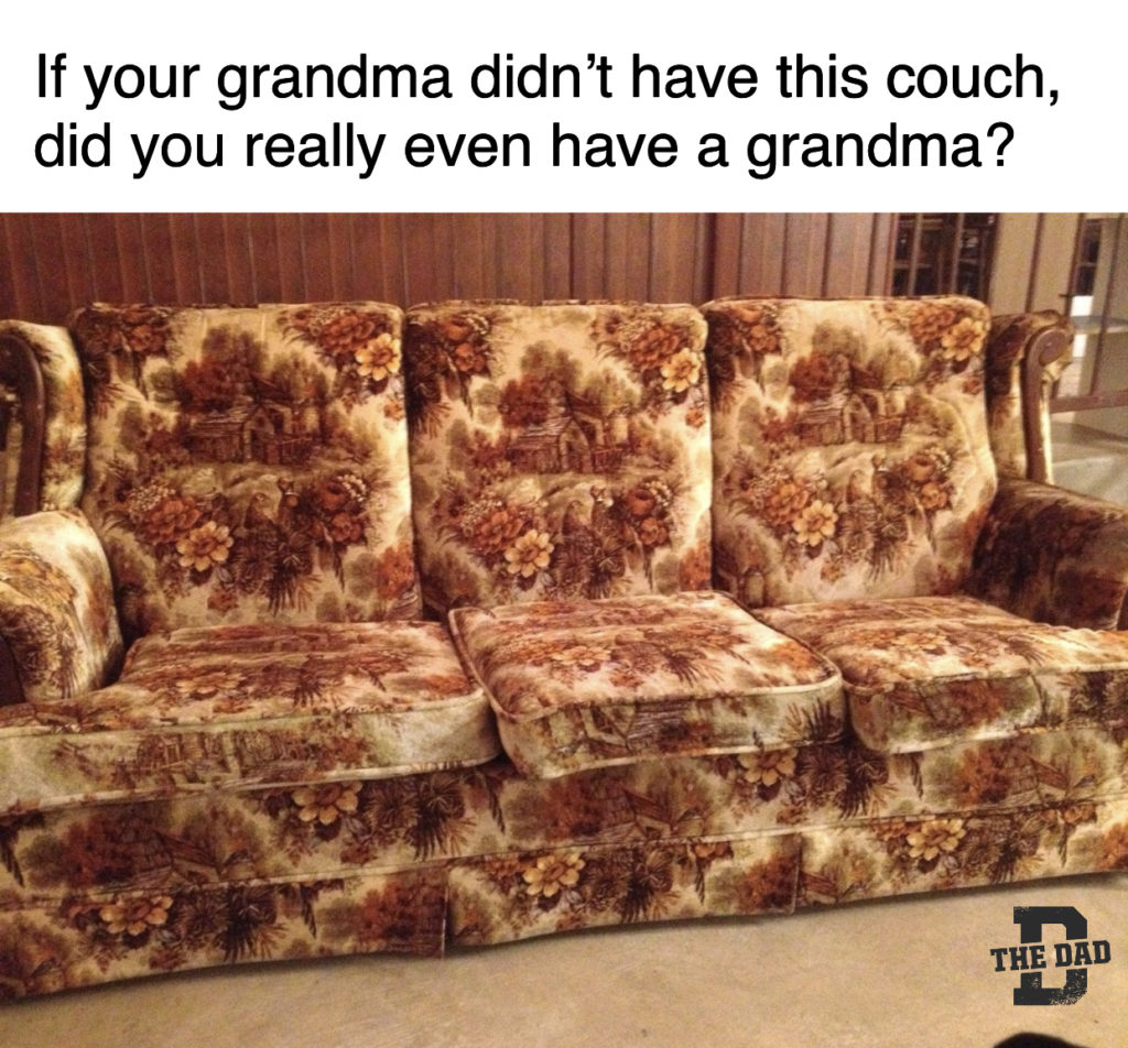 If your grandma didn't have this couch, did you really even have a grandma? Furniture, grandparents, meme