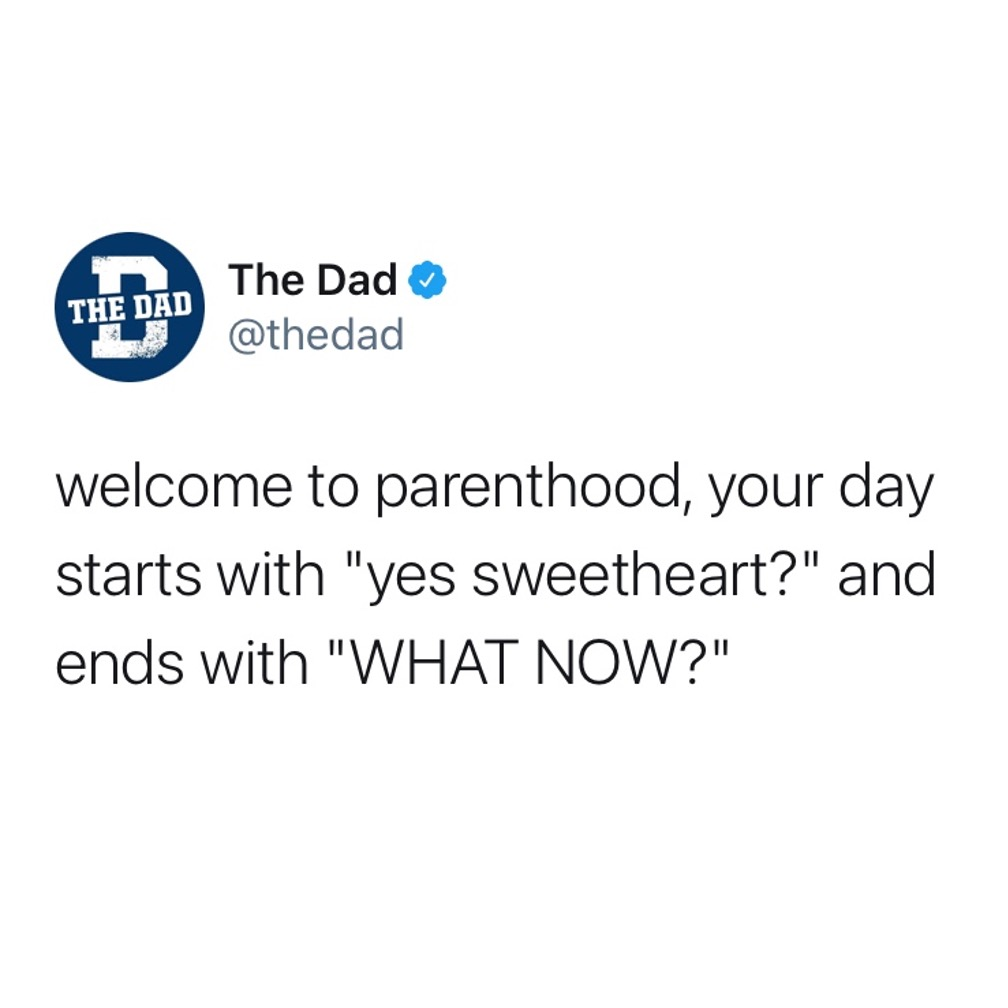 """Welcome to parenthood, your day starts with """"yes sweetheart?"""" and ends with """"WHAT NOW?"""" relatable, tweet, exhausted"""