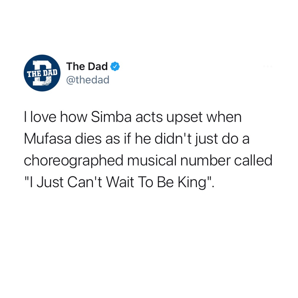 """I love how Simba acts upset when Mufasa dies as if he didn't just do a choreographed musical number called """"I Just Can't Wait To Be King."""" Tweet, Disney, musical"""