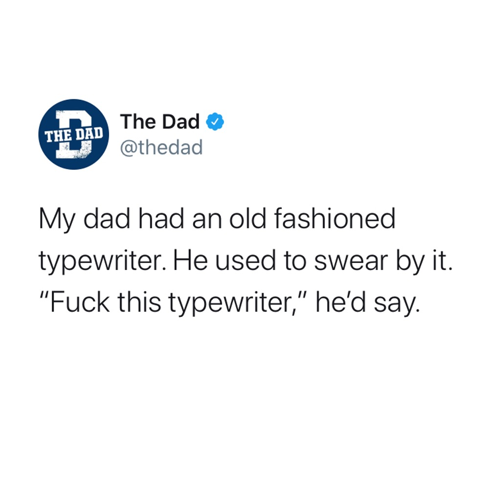 """My dad had an old fashioned typewriter. He used to swear by it. """"Fuck this typewriter,"""" he'd say. Tweet, dad joke, technology"""