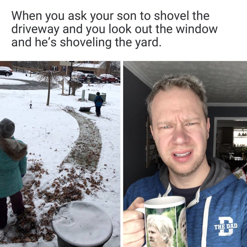 When you ask your son to shovel the driveway and you look out the window and he's shoveling the yard. Meme, confused, mistake