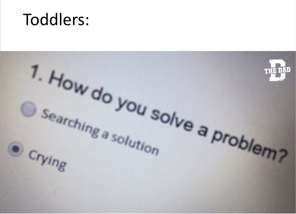 Toddlers: How do you solve a problem? Searching a solution, (selected) Crying. Meme, kids, tantrum