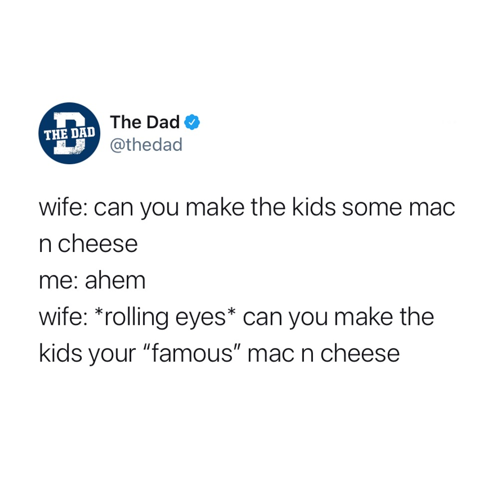 """Wife: can you make the kids some mac n cheese? Me: ahem. Wife: *rolling eyes* can you make the kids your """"famous"""" mac n cheese? Tweet, food, lunch"""