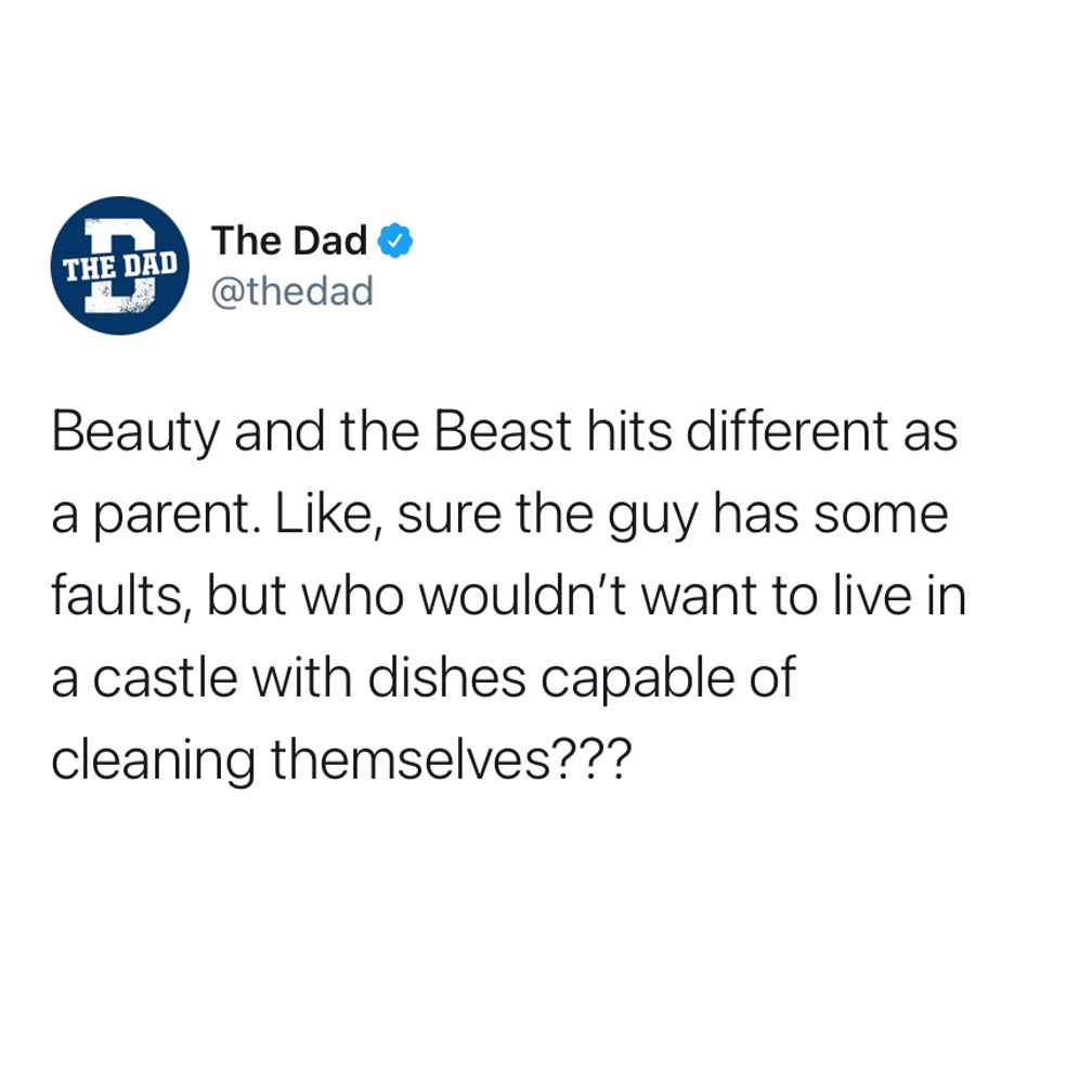 Beauty and the Beast hits different as a parent. Like, sure the guy has some faults, but who wouldn't want to live in a castle with dishes capable of cleaning themselves??? Tweet, movies, Disney
