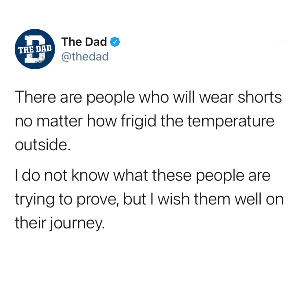 There are people who will wear shorts no matter how frigid the temperature outside. I do not know what these people are trying to prove, but I wish them well on their journey. Tweet, nature, winter