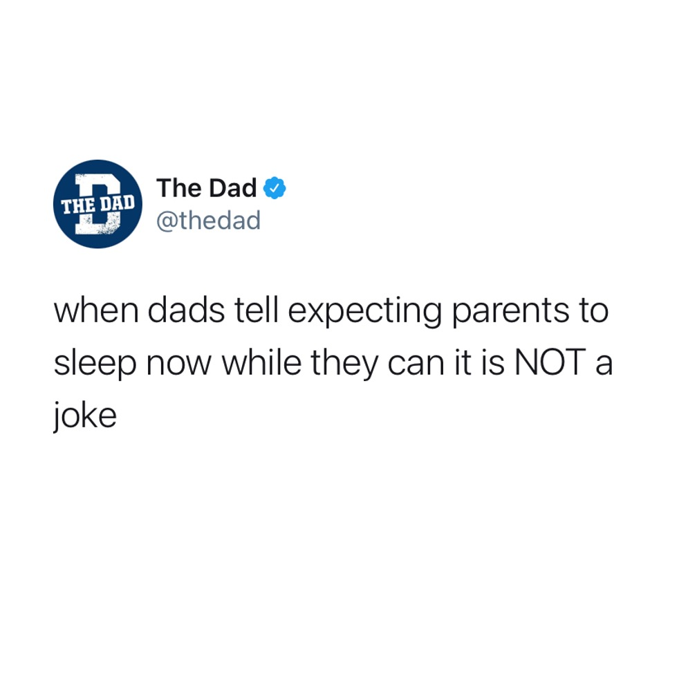 When dads tell expecting parents to sleep now while they can it is NOT a joke. Tweet, new dad, exhaustion