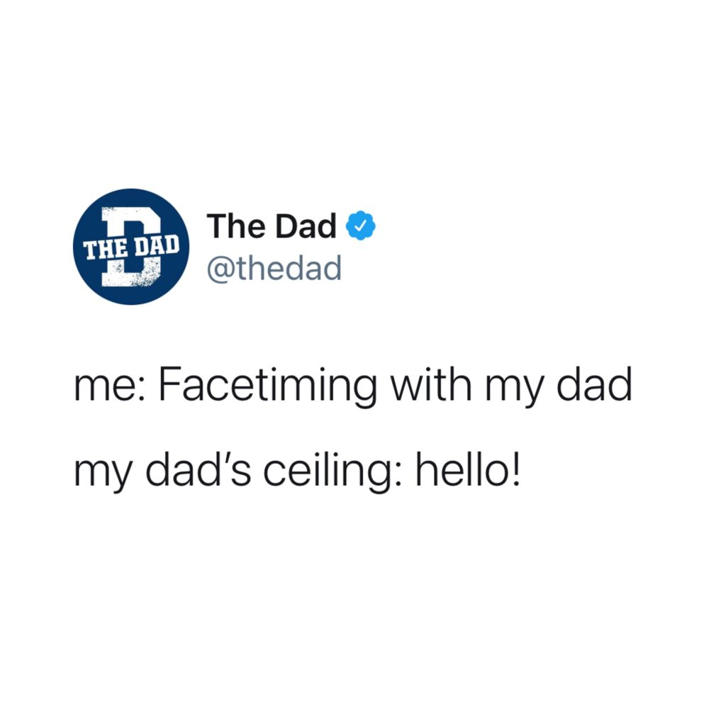 me: Facetiming with my dad. My dad's ceiling: hello! Parents, technology, tweet