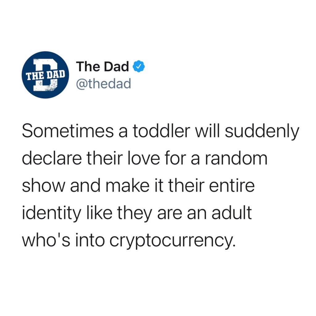 Sometimes a toddler will suddenly declare their love for a random show and make it their entire identity like they're an adult that's into cryptocurrency. Tweet, interests, entertainment