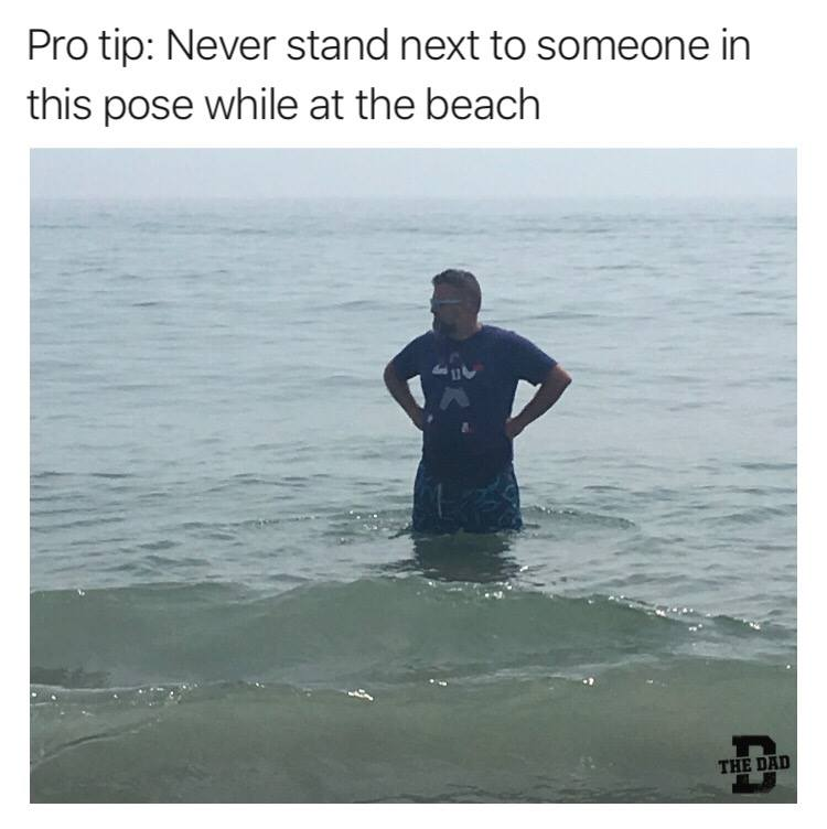 Pro tip: Never stand next to someone in this pose while at the beach. Meme, swimming, bathroom