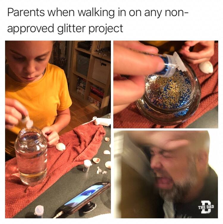 Parents when walking in on any non-approved glitter project: [Screaming]. Art, mess, meme