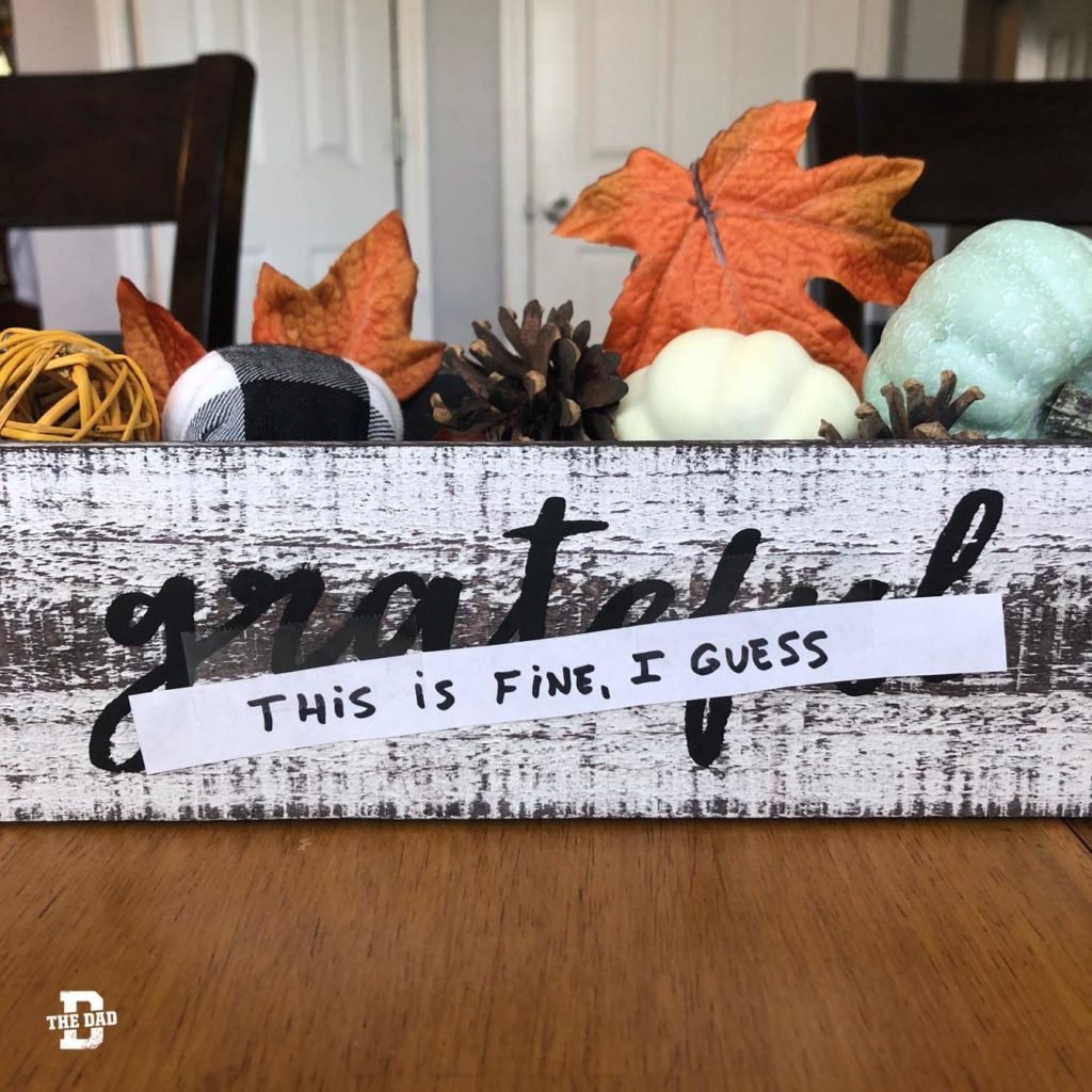 """""""Grateful,"""" crossed out. """"This is Fine, I guess."""" Decoration, DIY, accurate"""
