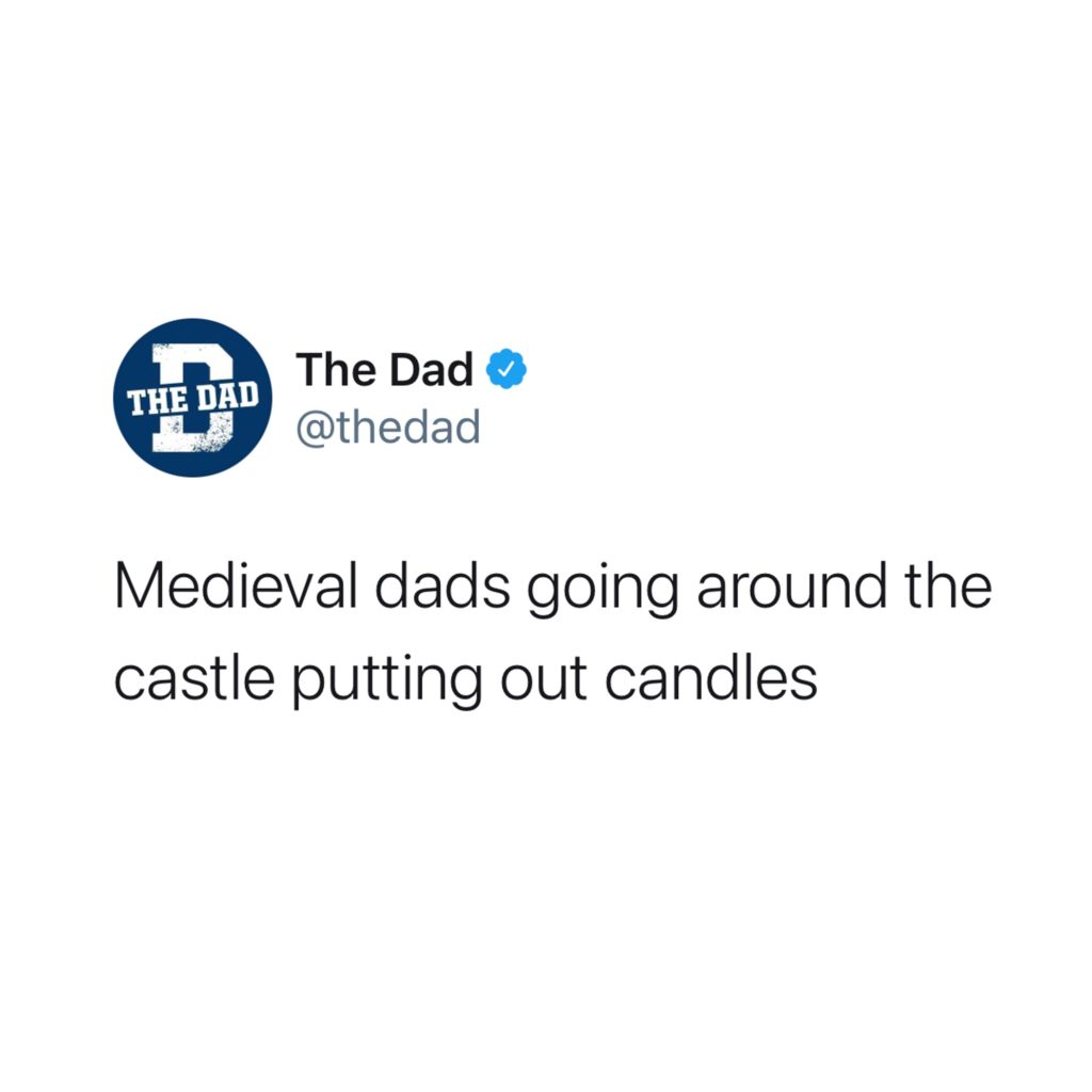 Medieval dads going around the castle putting out candles. Tweet, satire, history