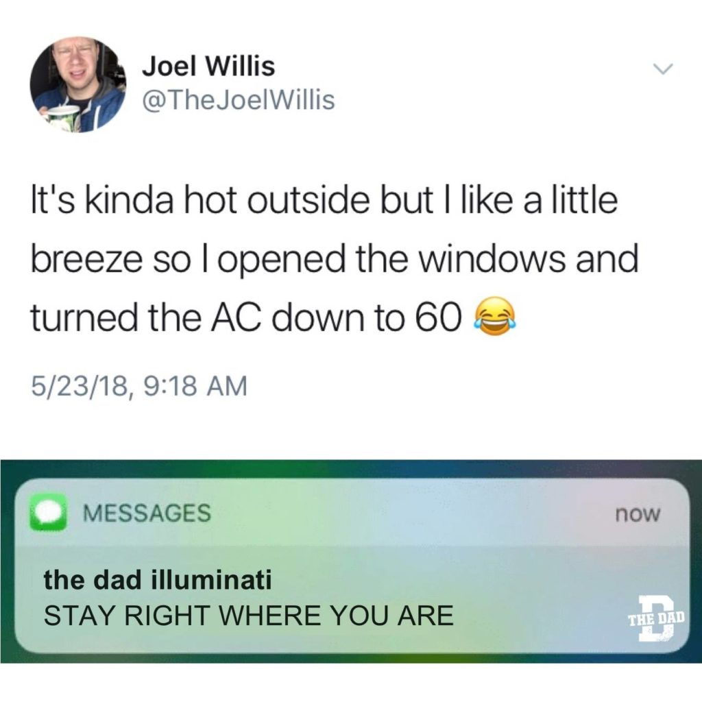 It's kinda hot outside but I like a little breeze so I opened the windows and turned the AC down to 60. Text message: (from the dad illuminati) STAY RIGHT WHERE YOU ARE. Meme, satire, weather